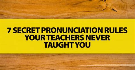 secret pronunciation rules  teachers  taught