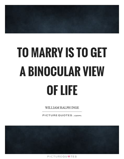 To Marry Is To Get A Binocular View Of Life  Picture Quotes