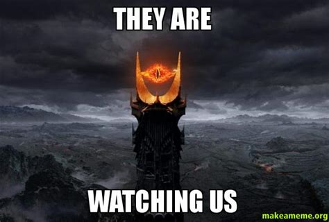 Memes What Are They - they are watching us make a meme