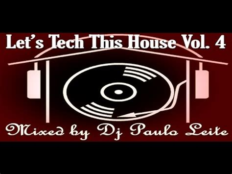 Let's Tech This House Vol 4  Mixed By Dj Paulo Leite