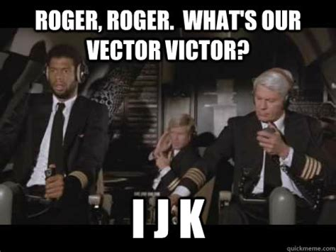Roger Meme - roger roger what s our vector victor i j k airplane quickmeme