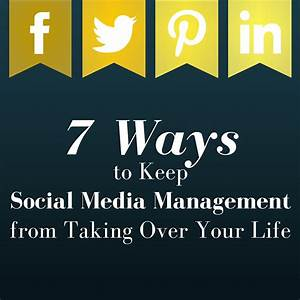 7 Ways to Keep Social Media Marketing from Taking Over ...