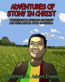 Adventures of Stony in Christ Receiving Jesus Christ as ...