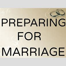 Preparing For Marriage 10 Preparation Tips For Engaged Couples And Newlyweds