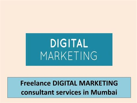 digital marketing in mumbai ppt freelance digital marketing consultant services in