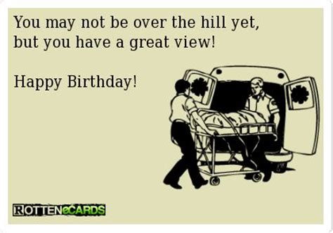 Over The Hill Meme - you may not be over the hill yet but you have a great view happy birthday ecards