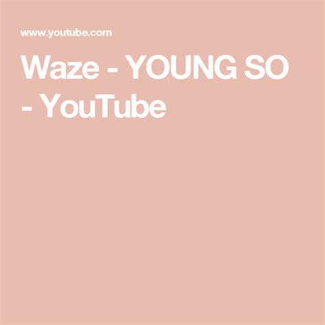 waze young  youtube