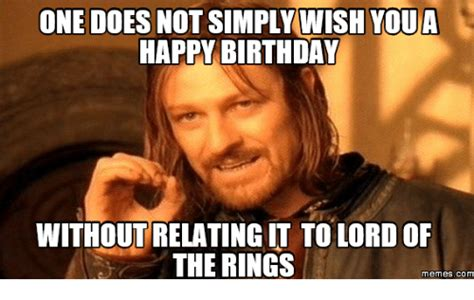 Lord Of The Rings Meme - one does not simply wish youa happy birthday without relating it to lordof the rings memes com