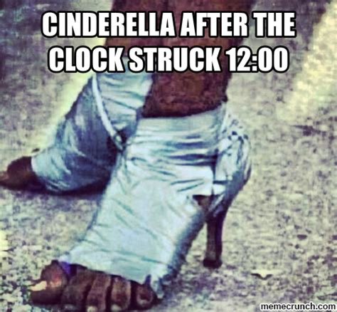 Cinderella Meme - cinderella after the clock struck 12 00