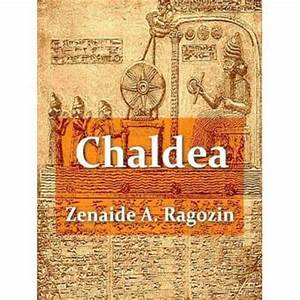 Chaldea From the Earliest Times to the Rise of Assyria ...
