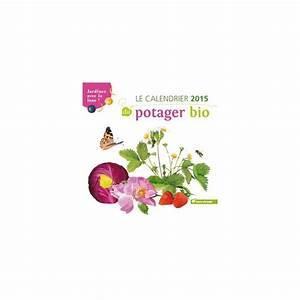 Calendrier Lunaire Potager : le calendrier 2015 du potager bio et son calendrier ~ Melissatoandfro.com Idées de Décoration