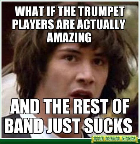 Trumpet Player Memes - what if the trumpet players are actually amazing marching band music pinterest very