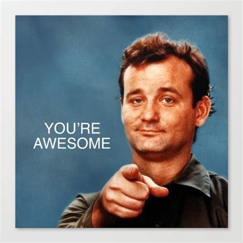 You Re Awesome Meme - buy bill murray quot you re awesome quot ghostbusters stripes canvas print by tom tom worldwide