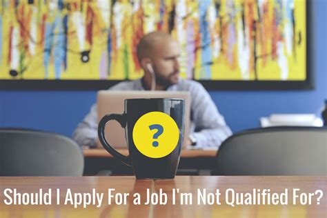 Should I Apply For A Job I'm Not Qualified For?