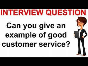example of good customer service interview question youtube With examples of good customer service