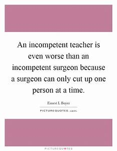 An incompetent ... Incompetent Teacher Quotes