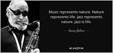 sonny rollins quote  represents nature nature