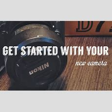 Getting Started With A New Camera In 4 Steps  Time Well Spent