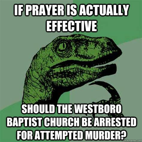 Attempted Murder Meme - if prayer is actually effective should the westboro baptist church be arrested for attempted
