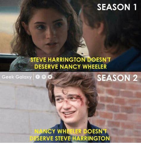 Steve Harrington Memes - season 1 steve harrington doesn t deserve nancy wheeler geek galaxy o o o season 2 ncy wheeler
