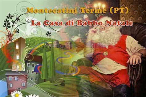 La Casa Di Babbo Natale A Montecatini by Montecatini Terme Pt La Casa Di Babbo Natale