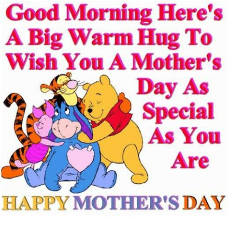Meme Mothers Day - good morning here s a big warm hug to wish you a mother s day as special as you are happy mother