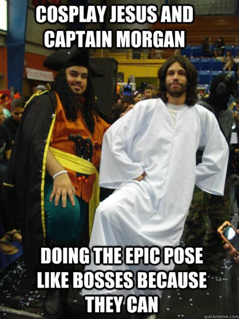 Captain Morgan Meme - cosplay jesus and captain morgan doing the epic pose like bosses because they can cosplay