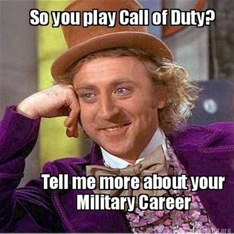 Tell Me More Meme Generator - meme creator so you play call of duty tell me more about your military career meme generator