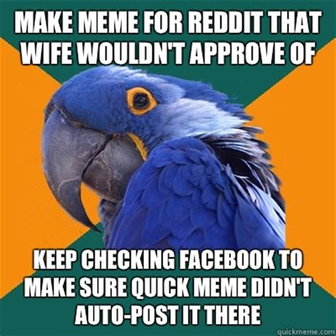 Make A Quick Meme - make meme for reddit that wife wouldn t approve of keep checking facebook to make sure quick