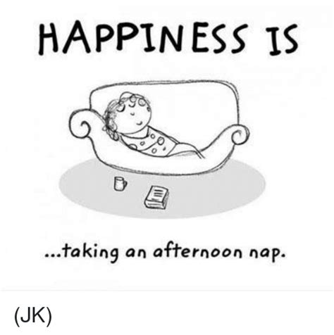 Happiness Is Meme - happiness is taking an afternoon nap jk meme on sizzle