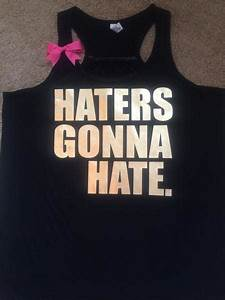 Haters Gonna Ha... Workout Haters Quotes