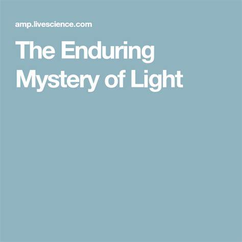 enduring mystery  light mystery  light light