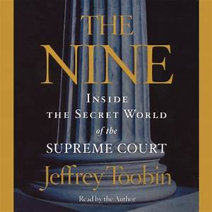 The Nine: Inside the Secret World of the Supreme Court ...