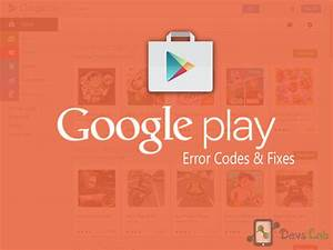 All The Google Play Store Error Codes  U0026 How To Fix Them