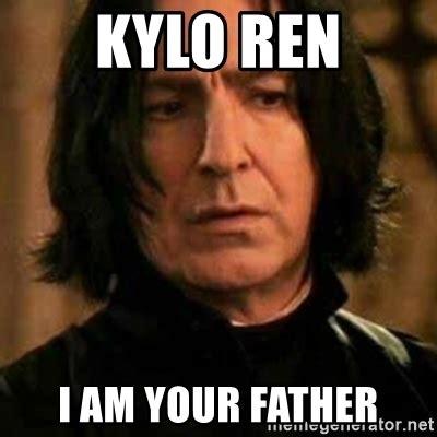 Kylo Ren Memes - kylo ren i am your father severus snape meme generator