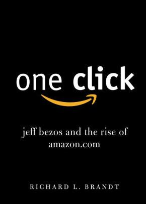 One Click: Jeff Bezos and the Rise of Amazon.com by ...
