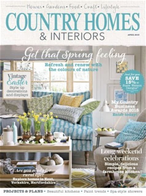 home and interiors magazine country homes interiors magazine april 2015 issue get