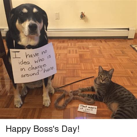 Happy Boss S Day Meme - have no idea who is charge here around that m happy boss s day meme on me me