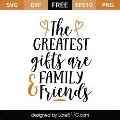 the greatest gifts are family and friends lovesvg