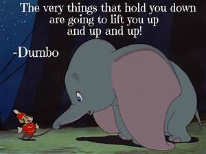 Dumbo #quote. The very things that hold you down are going ...