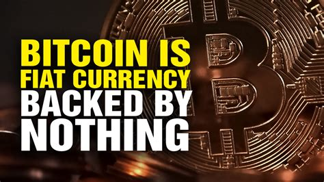Bitcoin Fiat by Bitcoin Is Digital Fiat Currency Backed By Nothing