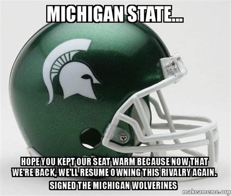Michigan State Memes - michigan state hope you kept our seat warm because now that we re back we ll resume owning