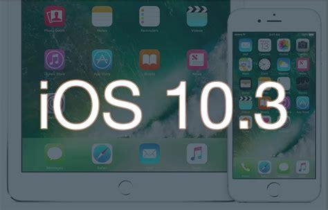 ios 10 3 finalna wersja już dostępna sprawdź wszystkie