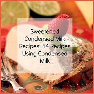 Sweetened Condensed Milk Recipes: 14 Recipes Using ...