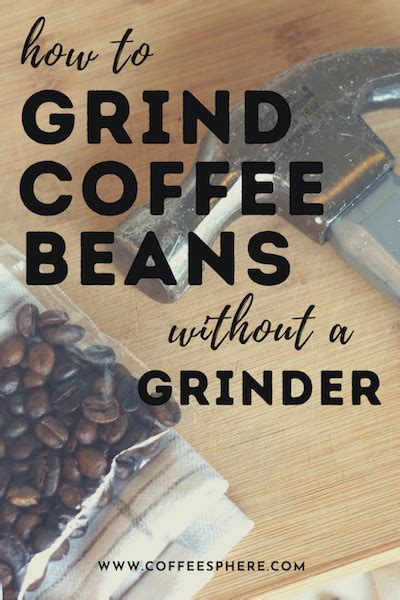 It is another easiest and one of the quickest way to grind coffee beans without a grinder. No Coffee Grinder? 8 Easy Ways to Grind Coffee Beans Without a Grinder