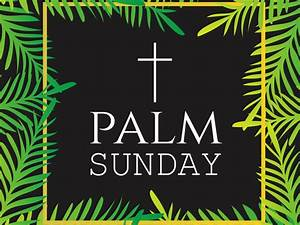 Palm Sunday in 2019/2020 - When, Where, Why, How is ...