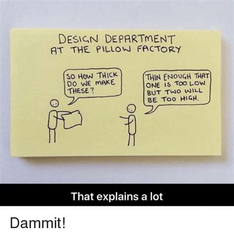 the pillow factory design department at the pillow factory so how thick thin