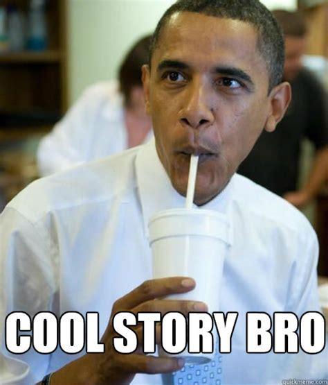 Cool Story Meme - obama cool story bro memes quickmeme
