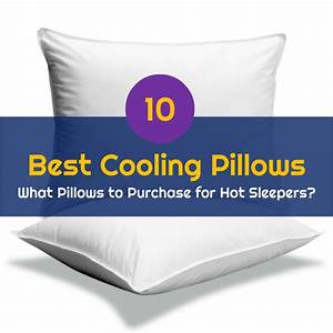 top 10 best cooling pillows what pillows to purchase for With best pillow for sweaty sleepers
