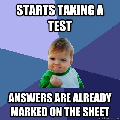 Test Taking Meme - starts taking a test answers are already marked on the sheet success kid quickmeme